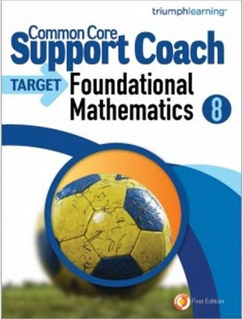 Common Core Support Coach, Target: Foundational Mathematics Grade 8 2014