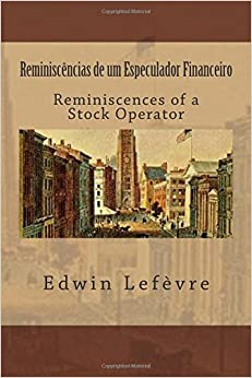 reminiscncias-de-um-especulador-financeiro-reminiscences-of-a-stock-operator-portuguese-edition