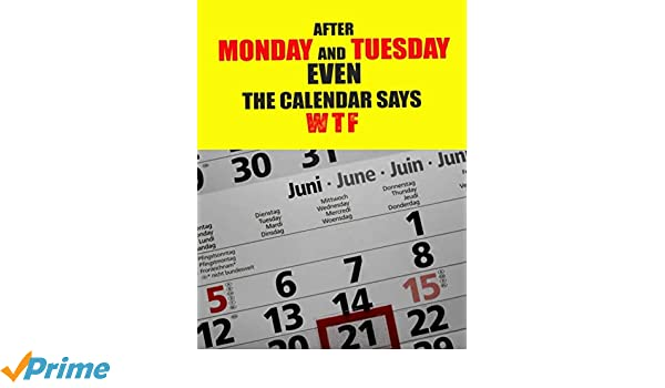 After Monday And Tuesday Even The Calendar Says WTF: 2019 ...