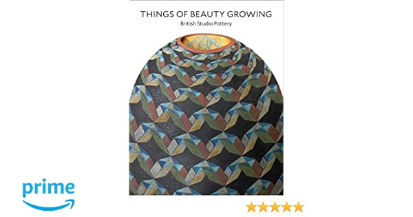 9697b4fd4 Things of Beauty Growing: British Studio Pottery: Glenn Adamson, Martina  Droth, Simon Olding, Alison Britton, Kimberley Chandler, Edward Cooke, ...