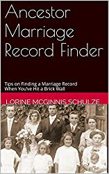 Ancestor Marriage Record Finder: Tips on Finding a Marriage Record When You've Hit a Brick Wall