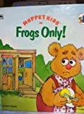 Muppet Kids in Frogs Only!, Louise Gikow, 0307626512