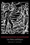 Witch-Hunting in Scotland : Law, Politics and Religion, Levack, Brian P., 0415399432