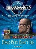 Skywatch TV: Biblical Prophecy - Dead Pets Don't Lie