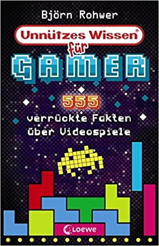 7a6dcbc6ce44 Unnützes Wissen für Gamer  555 verrückte Fakten über Videospiele  Amazon.de   Björn Rohwer  Bücher