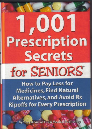 1,001 Prescription Secrets for Seniors: How to Pay Less for Medicines, Find Natural Alternatives, and Avoid RX Ripoffs for Every - Online Pay For Prescription