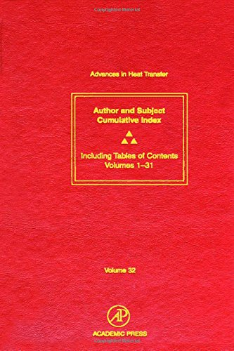 Advances in Heat Transfer, Volume 32: Cumulative Subject and Author Indexes and Tables of Contents for Volumes 1-31