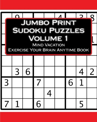 Jumbo Print Sudoku Puzzles Volume 1: Mind Vacation Exercise Your Brain Anytime Book
