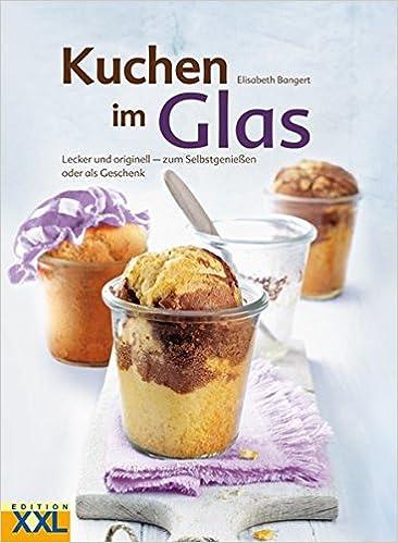 Kuchen Im Glas Amazon De Elisabeth Bangert Bucher