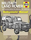 Military Land Rover 1948 Onwards (Series I-III, Defender, '101', Wolf, Etc): An Insight Into the History, Development, Production and Role of the ... Vehicle (Enthusiasts' Manual)