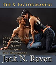 The X-Factor Manual - Industrial Grade Pro-Modeling Sex-Appeal Techniques For Everyone! (English Edition)
