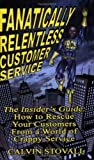 img - for Fanatically Relentless Customer Service -- The Insiders Guide: How to Rescue Your Customers from a World of Crappy Service by Calvin Stovall (2008-05-01) book / textbook / text book