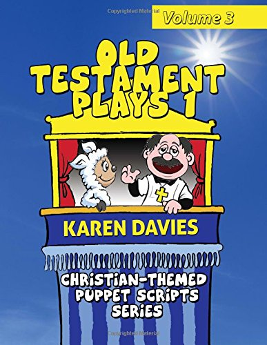Pdf Literature Old Testament Plays 1: 10 plays featuring classic stories from the Old Testament (Christian-Themed Puppet Scripts Series) (Volume 3)