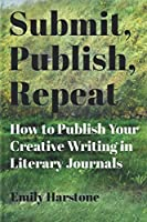 Submit, Publish, Repeat: How to Publish Your Creative Writing in Literary Journals