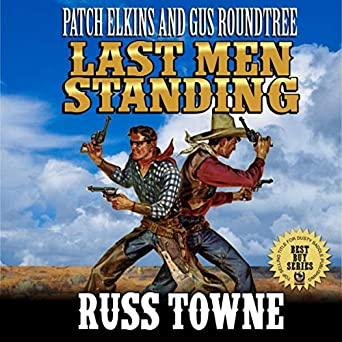 Amazon com: Patch Elkins And Gus Roundtree: The Last Men Standing: A