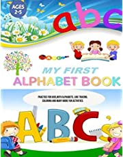 My First Alphabet Book: Practice for Kids with Pen Control, Line Tracing, Letters, and Many More Activities for kids to keep them busy