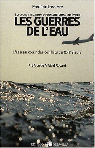 Les guerres de leau : Leau au coeur des conflits du XXIe siècle Fr�d�ric Lasserre
