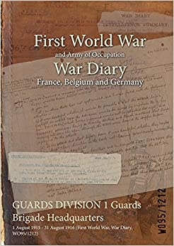 Guards Division 1 Guards Brigade Headquarters: 1 August 1915 - 31 August 1916 (First World War, War Diary, Wo95/1212)
