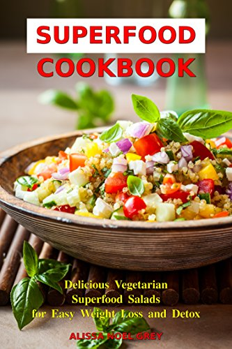 Superfood Cookbook Delicious Vegetarian Salads For Easy Weight Loss And Detox Healthy Clean