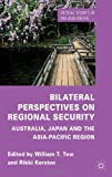 Bilateral Perspectives on Regional Security : Australia, Japan and the Asia-Pacific Region, , 0230279015