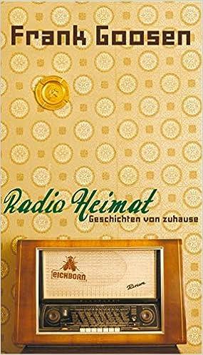 Radio Heimat Geschichten Von Zuhause Goosen Frank 9783821860725 Amazon Com Books