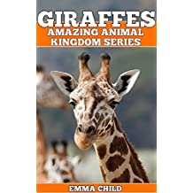 GIRAFFES: Fun Facts and Amazing Photos of Animals in Nature (Amazing Animal Kingdom Book 15)