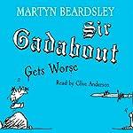 Sir Gadabout Gets Worse | Martyn Beardsley