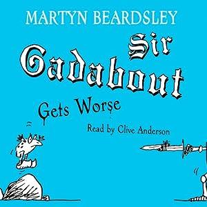 Sir Gadabout Gets Worse Audiobook