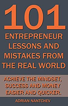 101 Entrepreneur Lessons and Mistakes From The Real World: Achieve the Mindset, Success and Money Easier and Quicker. (Nantchev's Nuggets of Knolwedge Book 16) by [Nantchev, Adrian]