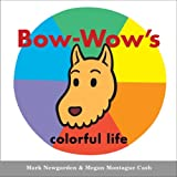 Bow-Wow's Colorful Life, Mark Newgarden, 0152065644