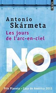 Les jours de l'arc-en-ciel : roman, Skarmeta, Antonio