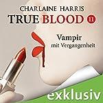 Vampir mit Vergangenheit (True Blood 11)   Charlaine Harris