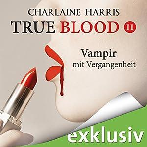 Vampir mit Vergangenheit (True Blood 11) Hörbuch