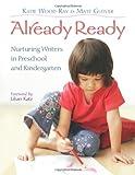 Already Ready: Nurturing Writers in Preschool and Kindergarten