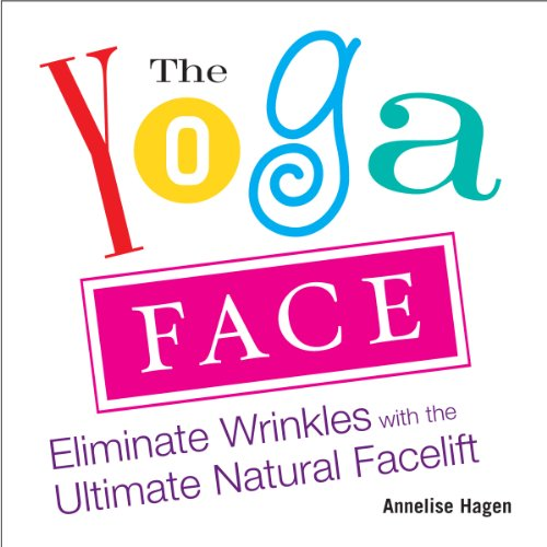 (The Yoga Face: Eliminate Wrinkles with the Ultimate Natural Facelift)