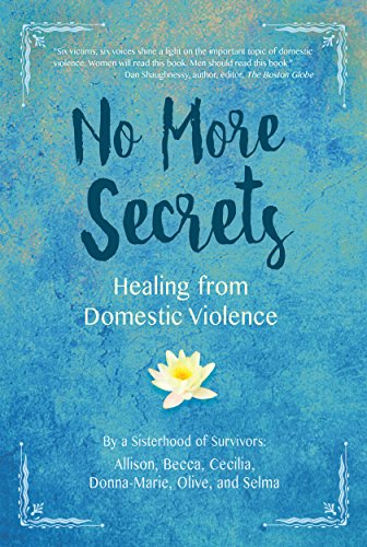 No More Secrets: Healing from Domestic Violence