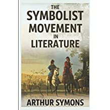 The Symbolist Movement in Literature: A Collection of Short Essays on French Symbolist Writers and Poets