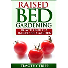 Raised Bed Gardening: How to Build a Raised Bed Garden