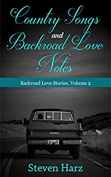Country Songs and Backroad Love Notes: Backroad Love Stories, Volume 2 by [Harz, Steven]