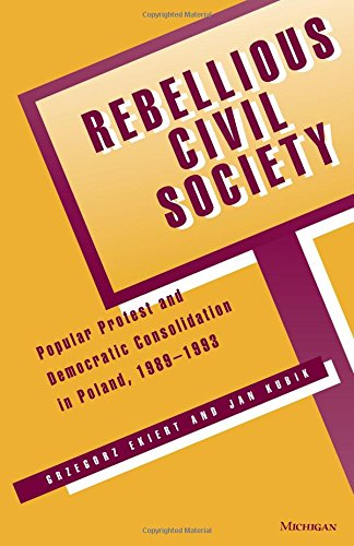 Download Rebellious Civil Society: Popular Protest and Democratic Consolidation in Poland, 1989-1993 pdf epub