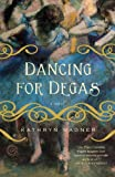 Dancing for Degas, Kathryn Wagner, 0385343868