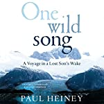 One Wild Song: A Voyage in a Lost Son's Wake   Paul Heiney