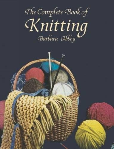 The Complete Book of Knitting (Dover Knitting, Crochet, Tatting, Lace)