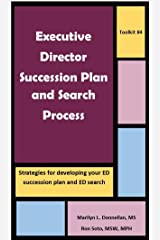 Executive Director Succession Plan and Search Process: Strategies for developing your ED succession plan and ED search (Toolkits Book 4) Kindle Edition