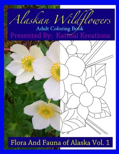 Alaskan Wildflowers: Adult Coloring Book (The Flora and Fauna of Alaska) (Volume -