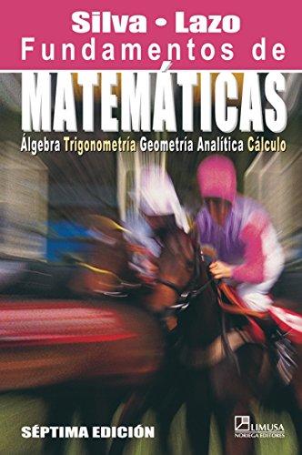 Descargar Libro Fundamentos De Matematicas/ Foundations Of Mathematics: Algebra, Trigonometria, Geometria Analitica Y Calculo Juan Manuel Silva