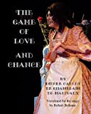 The Game Of Love And Chance: By Pierre Carlet De Chamblain De Marivaux. Translated For The Stage By Robert Bethune.