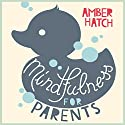 Mindfulness for Parents Audiobook by Amber Hatch Narrated by Colleen Prendergast