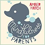 Mindfulness for Parents | Amber Hatch