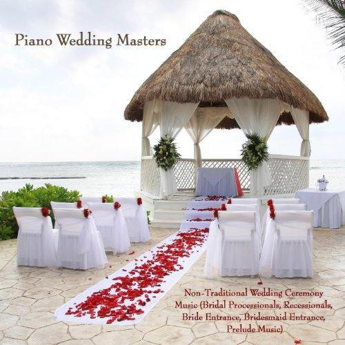Non-Traditional Wedding Ceremony Music (Bridal Processionals, Recessionals, Bride Entrance, Bridesmaid Entrance, Prelude Music) (Cd Wedding Songs)